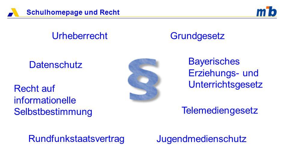 Schulhomepage und Recht Quellen: 13 Bayerisches Staatsministerium für Unterricht und Kultus: Rechtliche Hinweise zur Nutzung der EDV-Einrichtung und des Internets an Schulen KMBek.