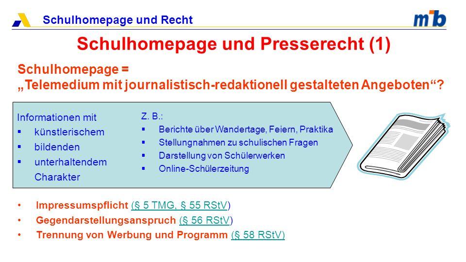 Schulhomepage und Recht Schulhomepage und Presserecht (1) Informationen mit künstlerischem bildenden unterhaltendem Charakter Schulhomepage = Telemedi
