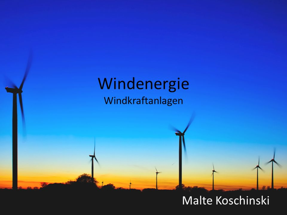 Windenergie Windkraftanlagen Malte Koschinski