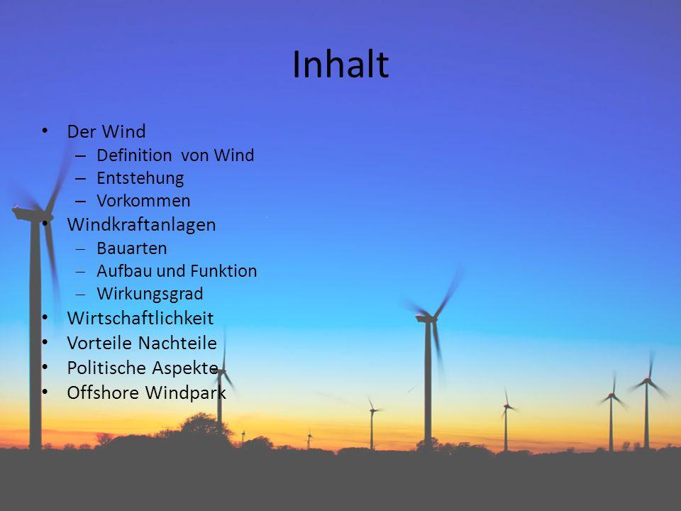Inhalt Der Wind – Definition von Wind – Entstehung – Vorkommen Windkraftanlagen Bauarten Aufbau und Funktion Wirkungsgrad Wirtschaftlichkeit Vorteile