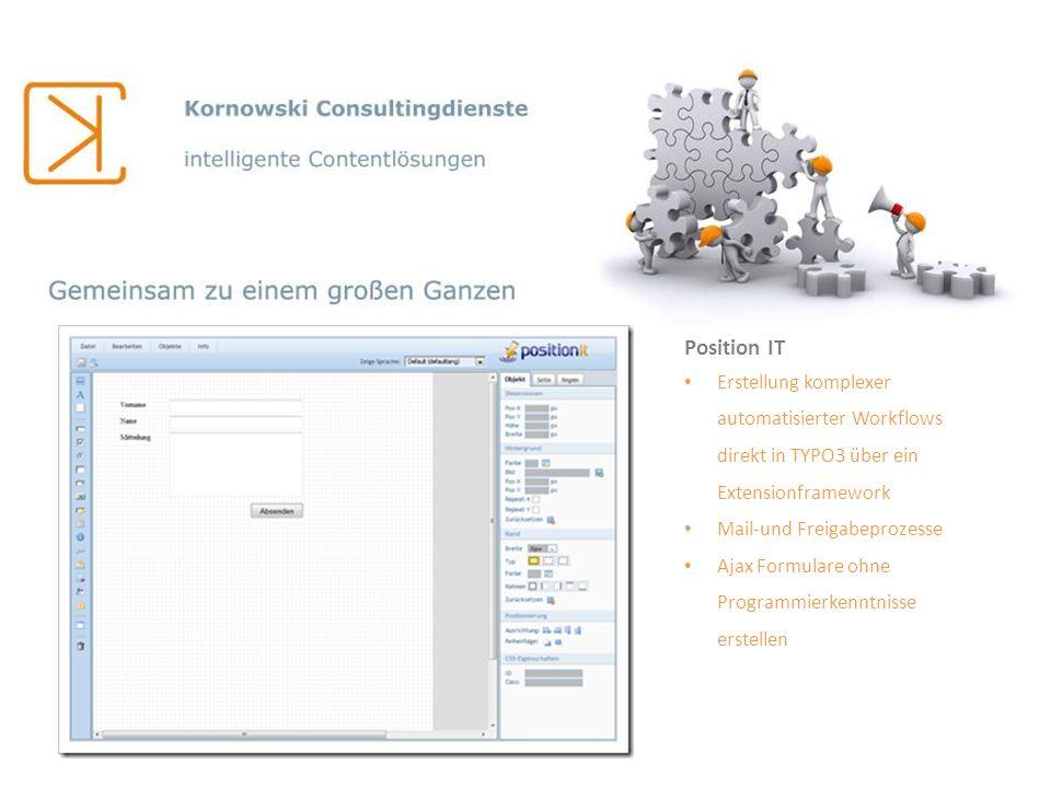 Position IT Erstellung komplexer automatisierter Workflows direkt in TYPO3 über ein Extensionframework Mail-und Freigabeprozesse Ajax Formulare ohne P