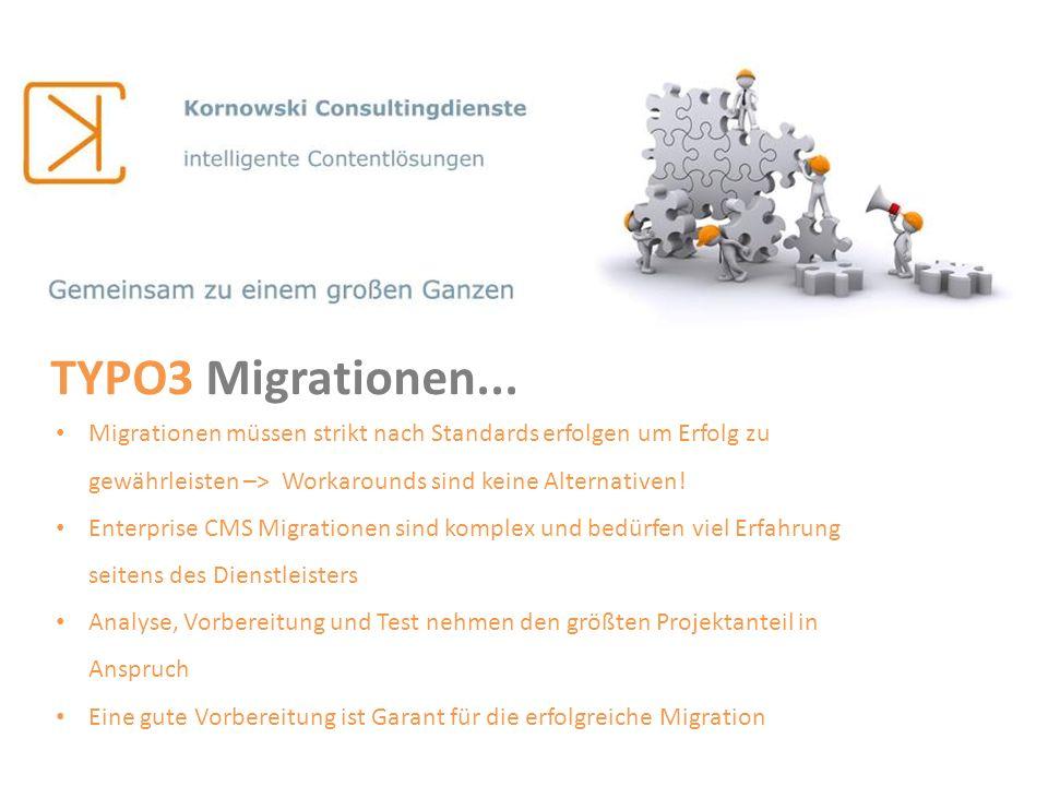 TYPO3 Migrationen... Migrationen müssen strikt nach Standards erfolgen um Erfolg zu gewährleisten –> Workarounds sind keine Alternativen! Enterprise C