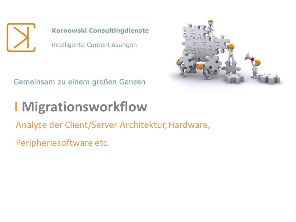 I Migrationsworkflow Analyse der Client/Server Architektur, Hardware, Peripheriesoftware etc.