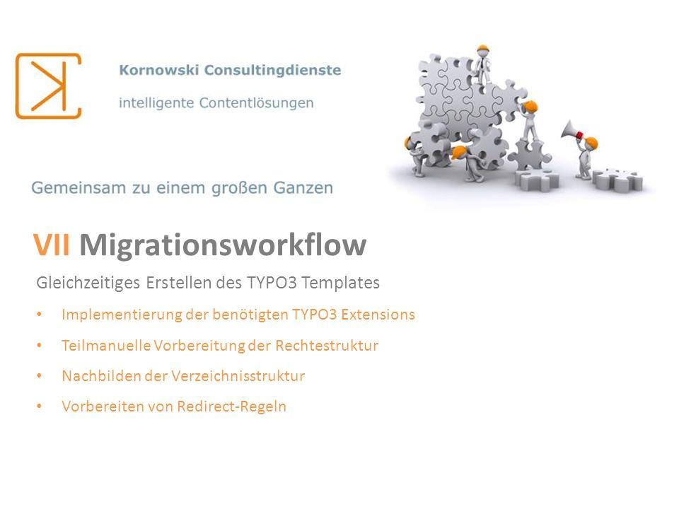 VII Migrationsworkflow Gleichzeitiges Erstellen des TYPO3 Templates Implementierung der benötigten TYPO3 Extensions Teilmanuelle Vorbereitung der Rech