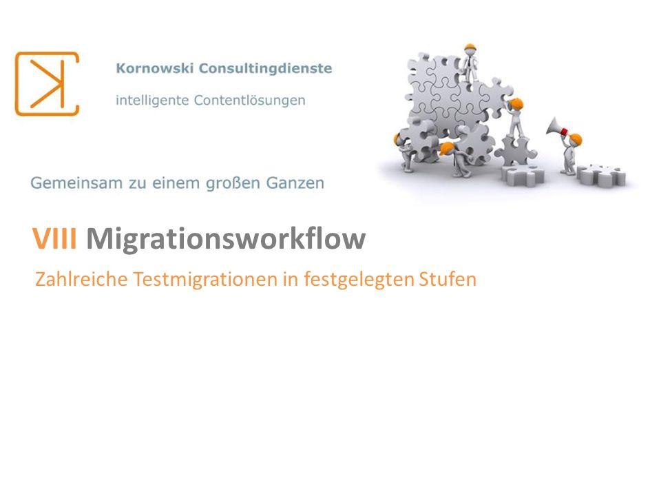 VIII Migrationsworkflow Zahlreiche Testmigrationen in festgelegten Stufen