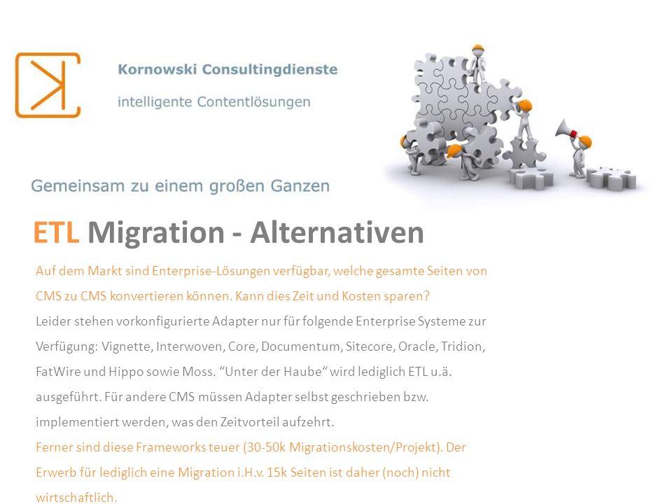 ETL Migration - Alternativen Auf dem Markt sind Enterprise-Lösungen verfügbar, welche gesamte Seiten von CMS zu CMS konvertieren können. Kann dies Zei