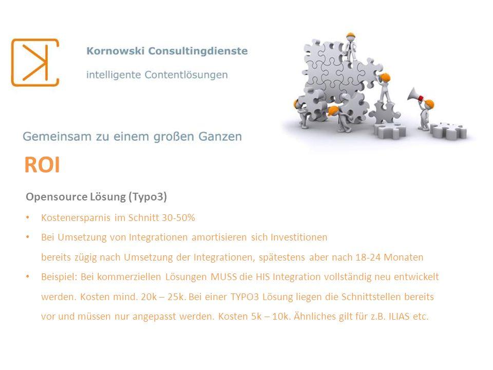 ROI Opensource Lösung (Typo3) Kostenersparnis im Schnitt 30-50% Bei Umsetzung von Integrationen amortisieren sich Investitionen bereits zügig nach Ums