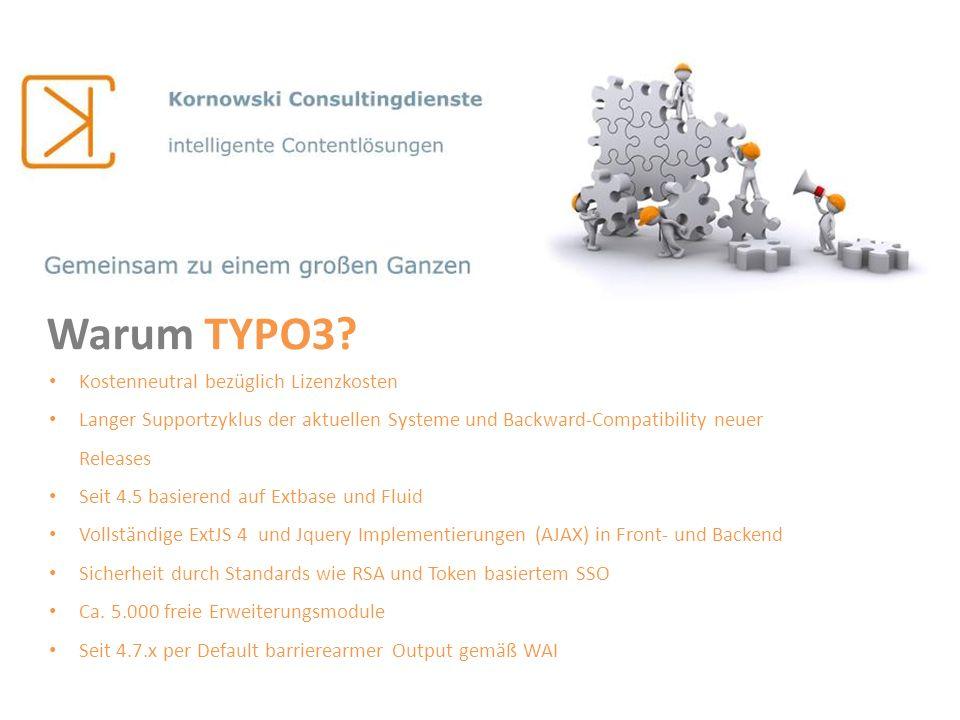 Warum TYPO3? Kostenneutral bezüglich Lizenzkosten Langer Supportzyklus der aktuellen Systeme und Backward-Compatibility neuer Releases Seit 4.5 basier