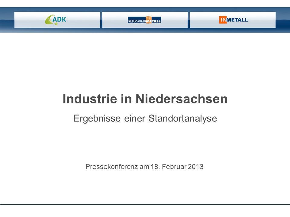 Ergebnisse einer Standortanalyse Pressekonferenz am 18. Februar 2013 Industrie in Niedersachsen