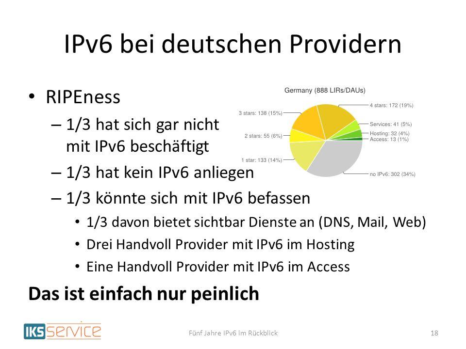 IPv6 bei deutschen Providern RIPEness – 1/3 hat sich gar nicht mit IPv6 beschäftigt – 1/3 hat kein IPv6 anliegen – 1/3 könnte sich mit IPv6 befassen 1/3 davon bietet sichtbar Dienste an (DNS, Mail, Web) Drei Handvoll Provider mit IPv6 im Hosting Eine Handvoll Provider mit IPv6 im Access Das ist einfach nur peinlich Fünf Jahre IPv6 im Rückblick18