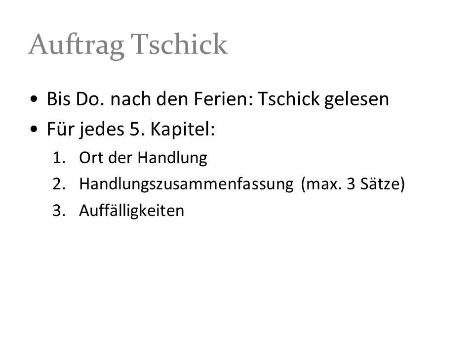 Auftrag Tschick Bis Do. nach den Ferien: Tschick gelesen Für jedes 5. Kapitel: 1.Ort der Handlung 2.Handlungszusammenfassung (max. 3 Sätze) 3.Auffälli