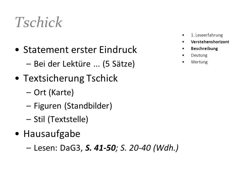Tschick Statement erster Eindruck –Bei der Lektüre... (5 Sätze) Textsicherung Tschick –Ort (Karte) –Figuren (Standbilder) –Stil (Textstelle) Hausaufga