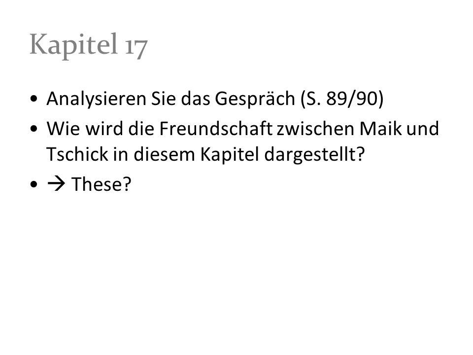 Kapitel 17 Analysieren Sie das Gespräch (S. 89/90) Wie wird die Freundschaft zwischen Maik und Tschick in diesem Kapitel dargestellt? These?