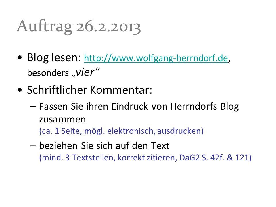 Auftrag 26.2.2013 Blog lesen: http://www.wolfgang-herrndorf.de, besonders vier http://www.wolfgang-herrndorf.de Schriftlicher Kommentar: –Fassen Sie i