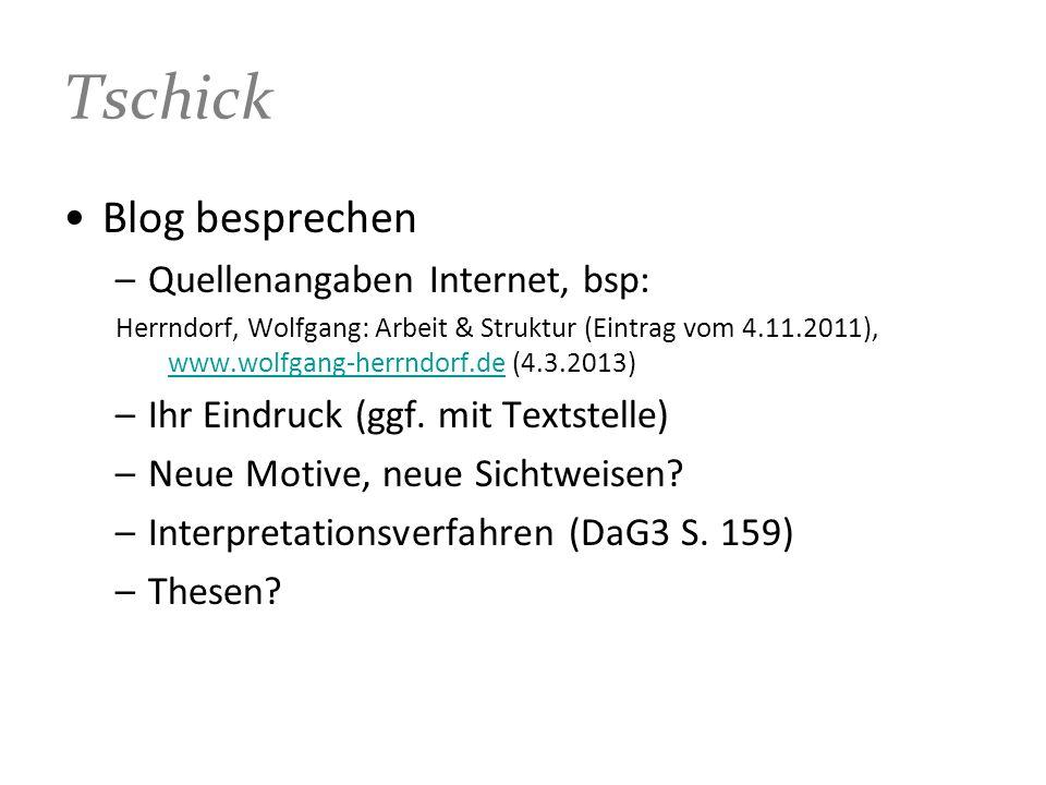 Tschick Blog besprechen –Quellenangaben Internet, bsp: Herrndorf, Wolfgang: Arbeit & Struktur (Eintrag vom 4.11.2011), www.wolfgang-herrndorf.de (4.3.