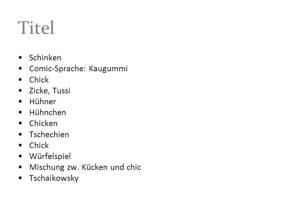 Titel Schinken Comic-Sprache: Kaugummi Chick Zicke, Tussi Hühner Hühnchen Chicken Tschechien Chick Würfelspiel Mischung zw. Kücken und chic Tschaikows