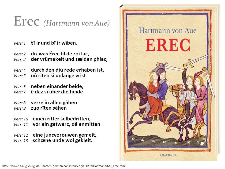 Erec (Hartmann von Aue) Vers: 1 bî ir und bî ir wîben. Vers: 2 diz was Êrec fil de roi lac, Vers: 3 der vrümekeit und sælden phlac, Vers: 4 durch den