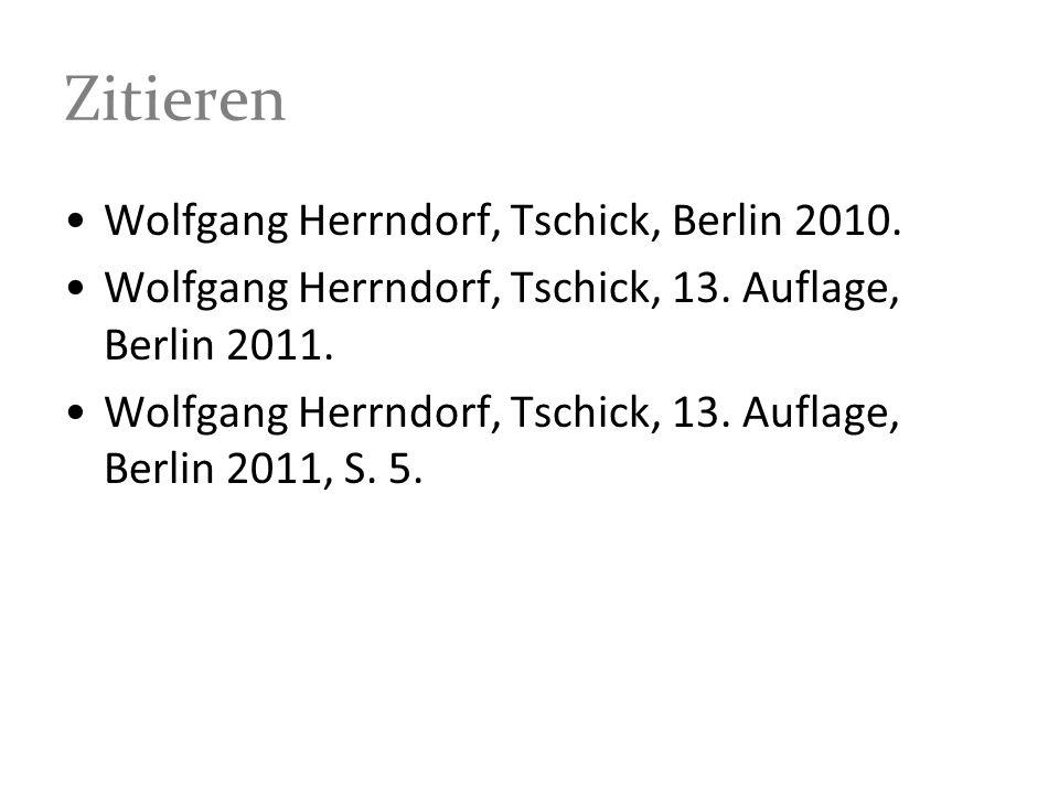 Zitieren Wolfgang Herrndorf, Tschick, Berlin 2010. Wolfgang Herrndorf, Tschick, 13. Auflage, Berlin 2011. Wolfgang Herrndorf, Tschick, 13. Auflage, Be