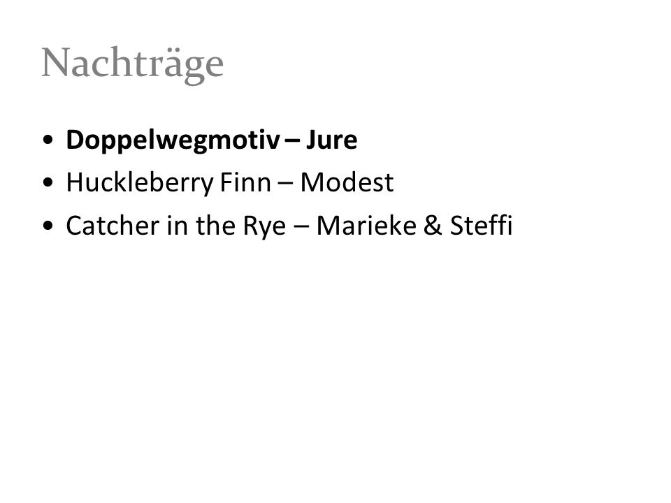 Nachträge Doppelwegmotiv – Jure Huckleberry Finn – Modest Catcher in the Rye – Marieke & Steffi