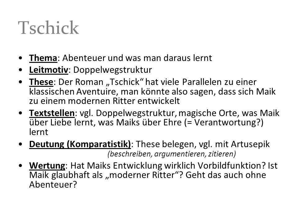 Tschick Thema: Abenteuer und was man daraus lernt Leitmotiv: Doppelwegstruktur These: Der Roman Tschick hat viele Parallelen zu einer klassischen Aven