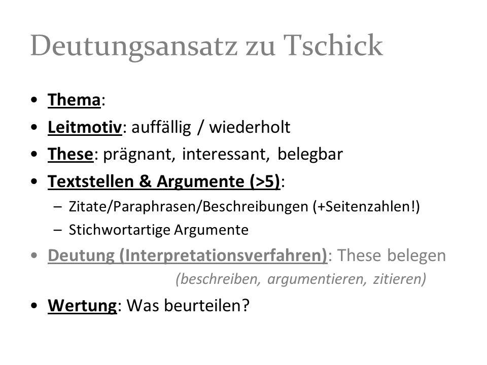 Deutungsansatz zu Tschick Thema: Leitmotiv: auffällig / wiederholt These: prägnant, interessant, belegbar Textstellen & Argumente (>5): –Zitate/Paraph