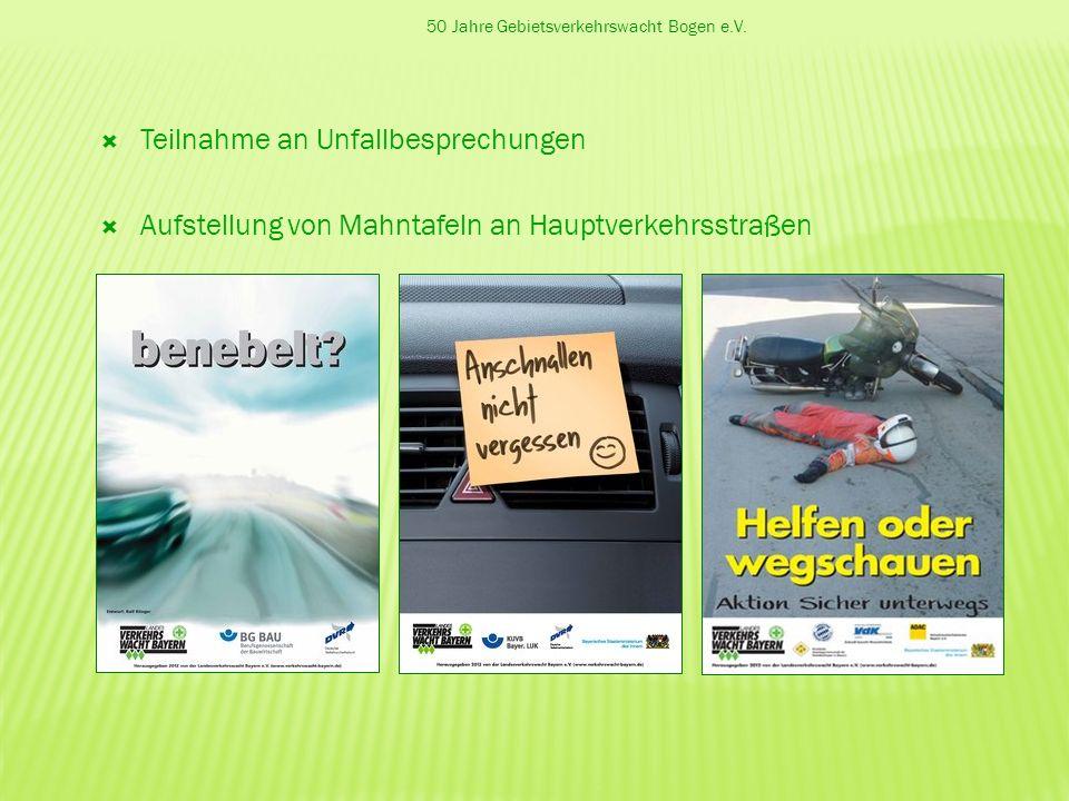 50 Jahre Gebietsverkehrswacht Bogen e.V. Teilnahme an Unfallbesprechungen Aufstellung von Mahntafeln an Hauptverkehrsstraßen