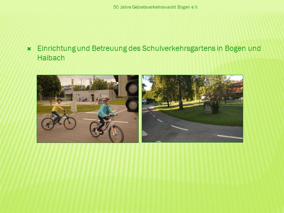 50 Jahre Gebietsverkehrswacht Bogen e.V. Einrichtung und Betreuung des Schulverkehrsgartens in Bogen und Haibach