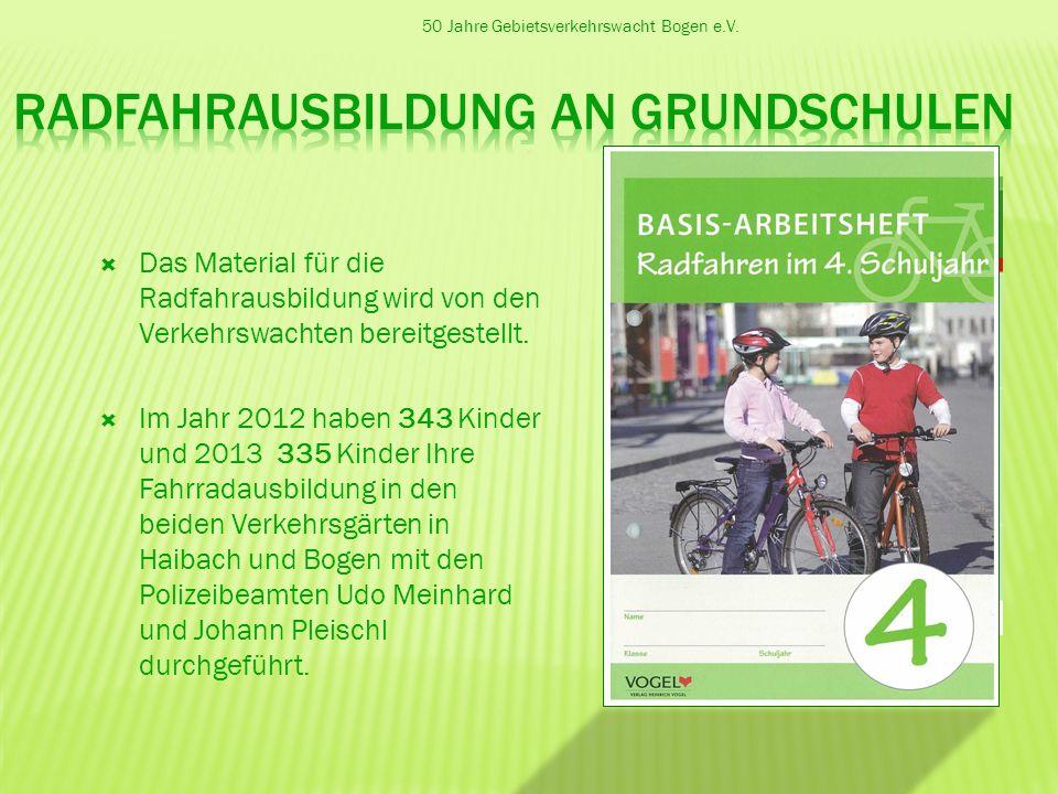 50 Jahre Gebietsverkehrswacht Bogen e.V. Das Material für die Radfahrausbildung wird von den Verkehrswachten bereitgestellt. Im Jahr 2012 haben 343 Ki