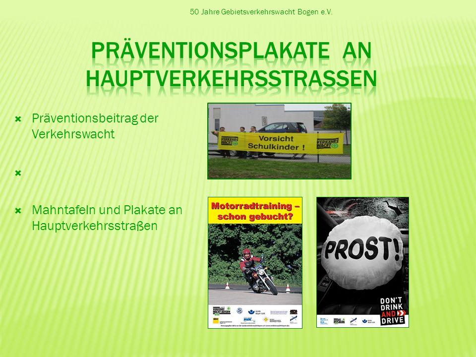 50 Jahre Gebietsverkehrswacht Bogen e.V. Präventionsbeitrag der Verkehrswacht Mahntafeln und Plakate an Hauptverkehrsstraßen