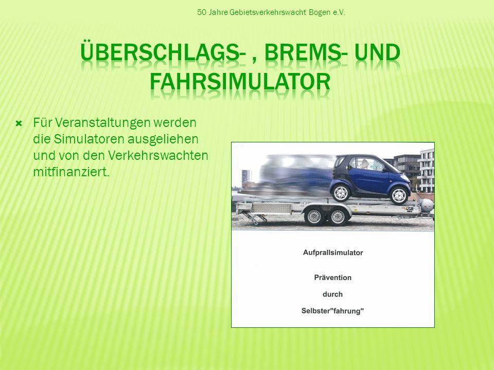 50 Jahre Gebietsverkehrswacht Bogen e.V. Für Veranstaltungen werden die Simulatoren ausgeliehen und von den Verkehrswachten mitfinanziert.