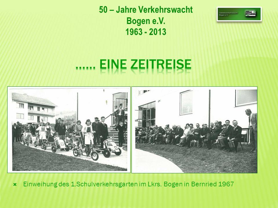 50 – Jahre Verkehrswacht Bogen e.V. 1963 - 2013 Einweihung des 1.Schulverkehrsgarten im Lkrs. Bogen in Bernried 1967
