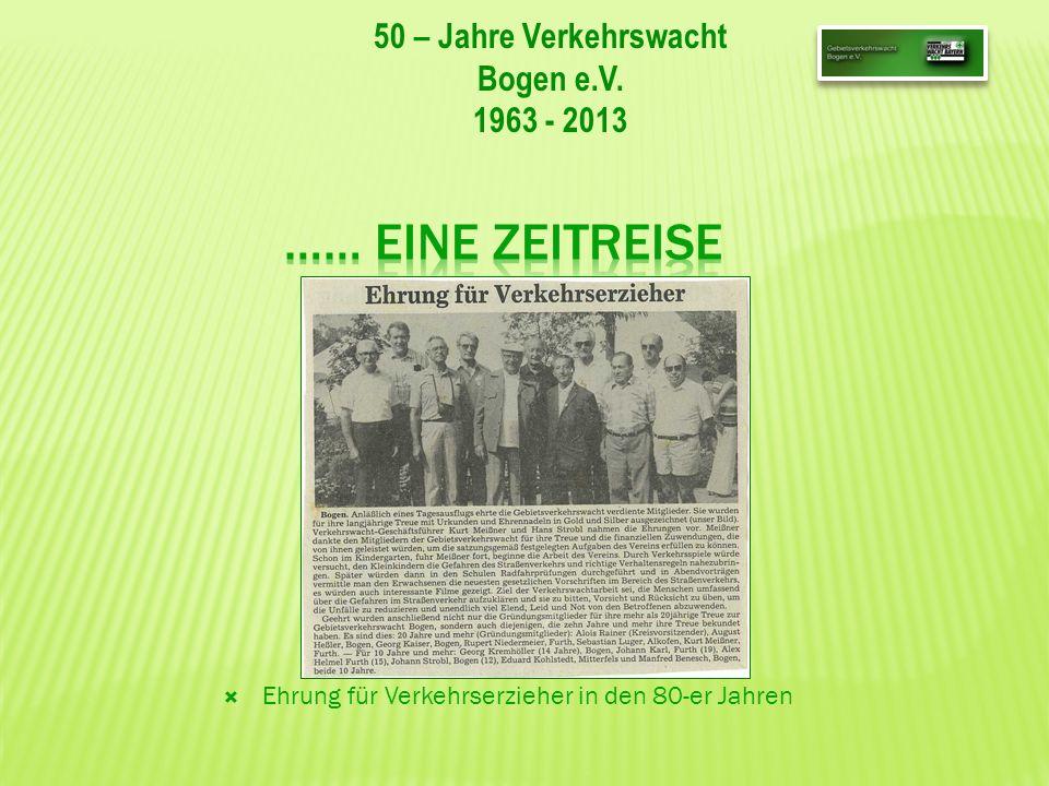 50 – Jahre Verkehrswacht Bogen e.V. 1963 - 2013 Ehrung für Verkehrserzieher in den 80-er Jahren