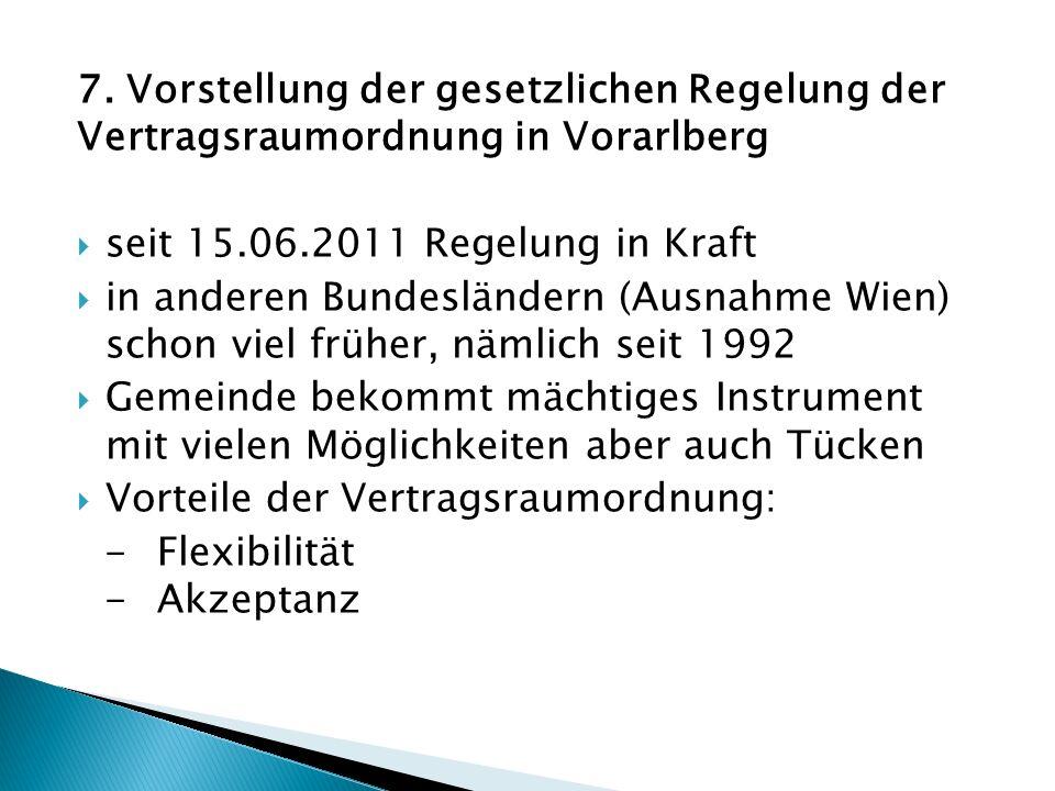 7. Vorstellung der gesetzlichen Regelung der Vertragsraumordnung in Vorarlberg seit 15.06.2011 Regelung in Kraft in anderen Bundesländern (Ausnahme Wi