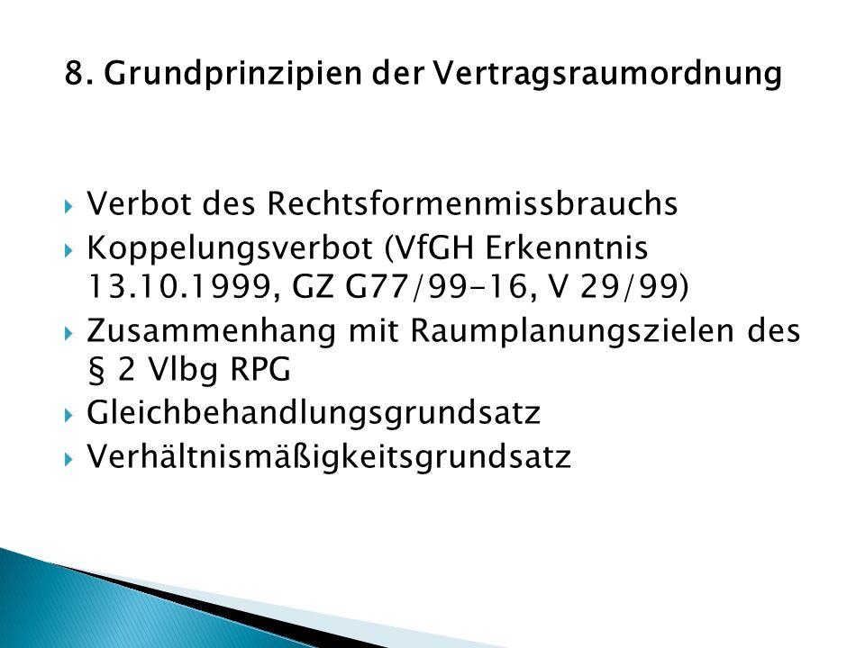 8. Grundprinzipien der Vertragsraumordnung Verbot des Rechtsformenmissbrauchs Koppelungsverbot (VfGH Erkenntnis 13.10.1999, GZ G77/99-16, V 29/99) Zus