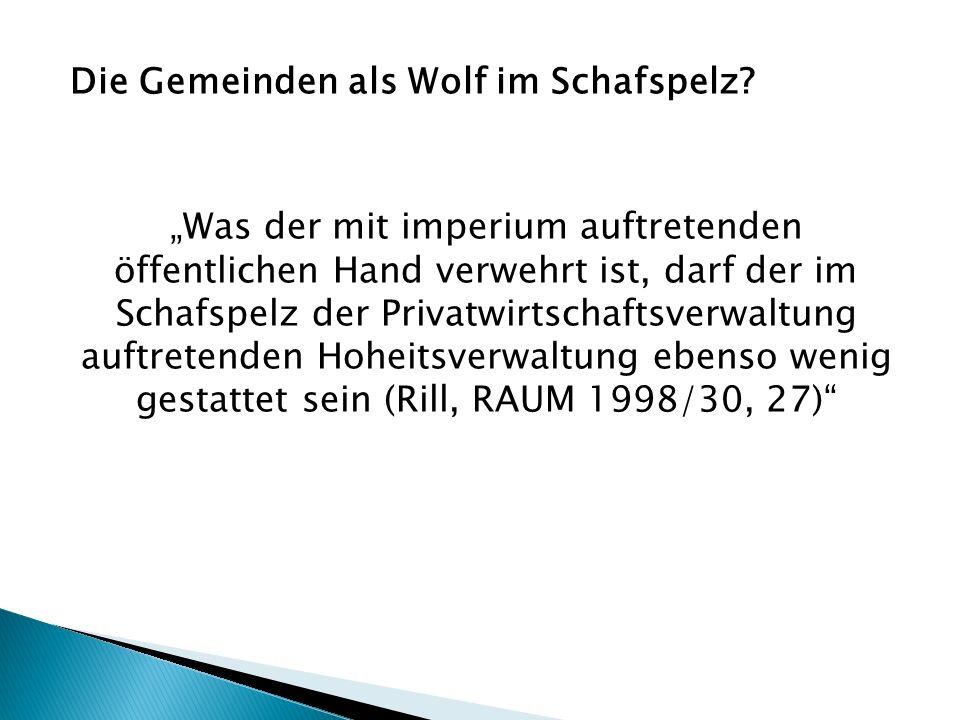 Die Gemeinden als Wolf im Schafspelz? Was der mit imperium auftretenden öffentlichen Hand verwehrt ist, darf der im Schafspelz der Privatwirtschaftsve