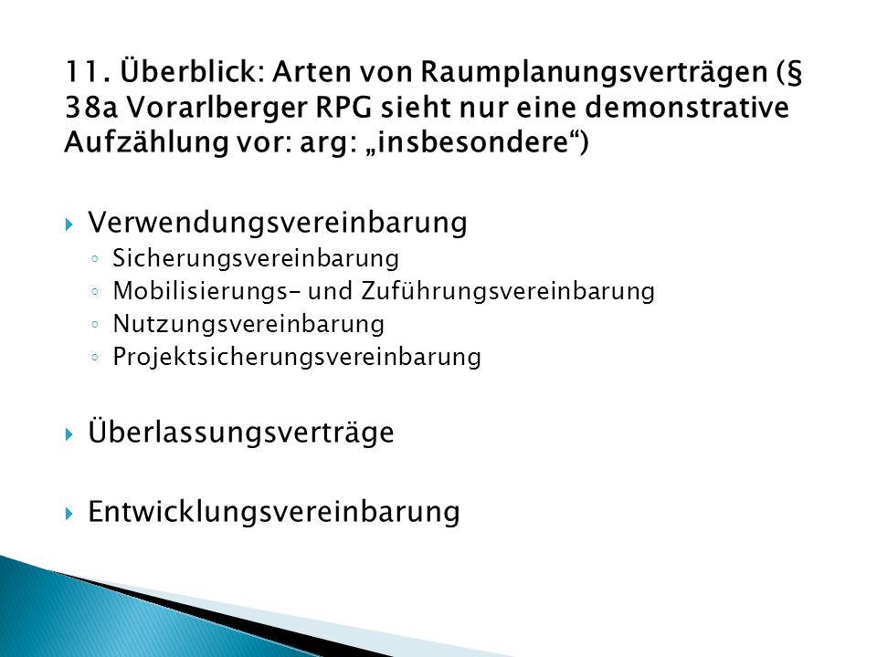 11. Überblick: Arten von Raumplanungsverträgen (§ 38a Vorarlberger RPG sieht nur eine demonstrative Aufzählung vor: arg: insbesondere) Verwendungsvere