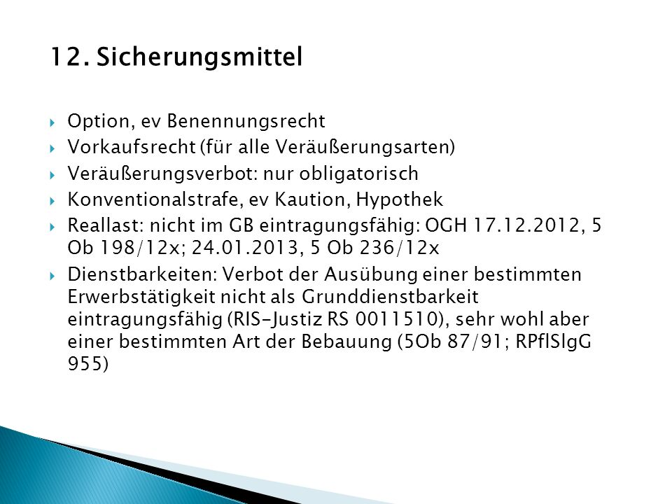 12. Sicherungsmittel Option, ev Benennungsrecht Vorkaufsrecht (für alle Veräußerungsarten) Veräußerungsverbot: nur obligatorisch Konventionalstrafe, e