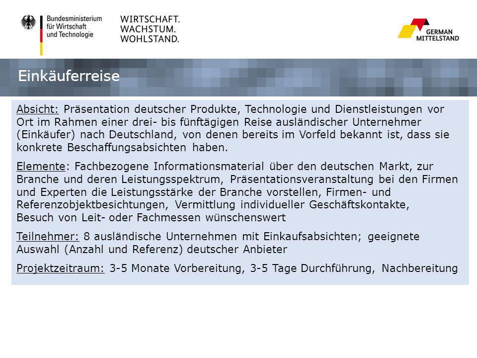 Einkäuferreise Absicht: Präsentation deutscher Produkte, Technologie und Dienstleistungen vor Ort im Rahmen einer drei- bis fünftägigen Reise ausländi