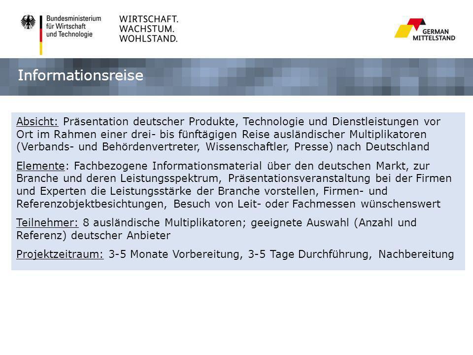 Informationsreise Absicht: Präsentation deutscher Produkte, Technologie und Dienstleistungen vor Ort im Rahmen einer drei- bis fünftägigen Reise auslä