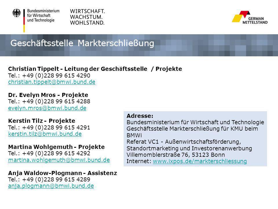 Geschäftsstelle Markterschließung Christian Tippelt - Leitung der Gesch ä ftsstelle / Projekte Tel.: +49 (0)228 99 615 4290 christian.tippelt@bmwi.bund.de Dr.