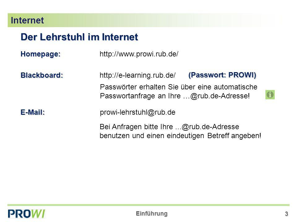 Einführung 3 Der Lehrstuhl im Internet Homepage:http://www.prowi.rub.de/ E-Mail: Blackboard:http://e-learning.rub.de/ prowi-lehrstuhl@rub.de Bei Anfragen bitte Ihre...@rub.de-Adresse benutzen und einen eindeutigen Betreff angeben.