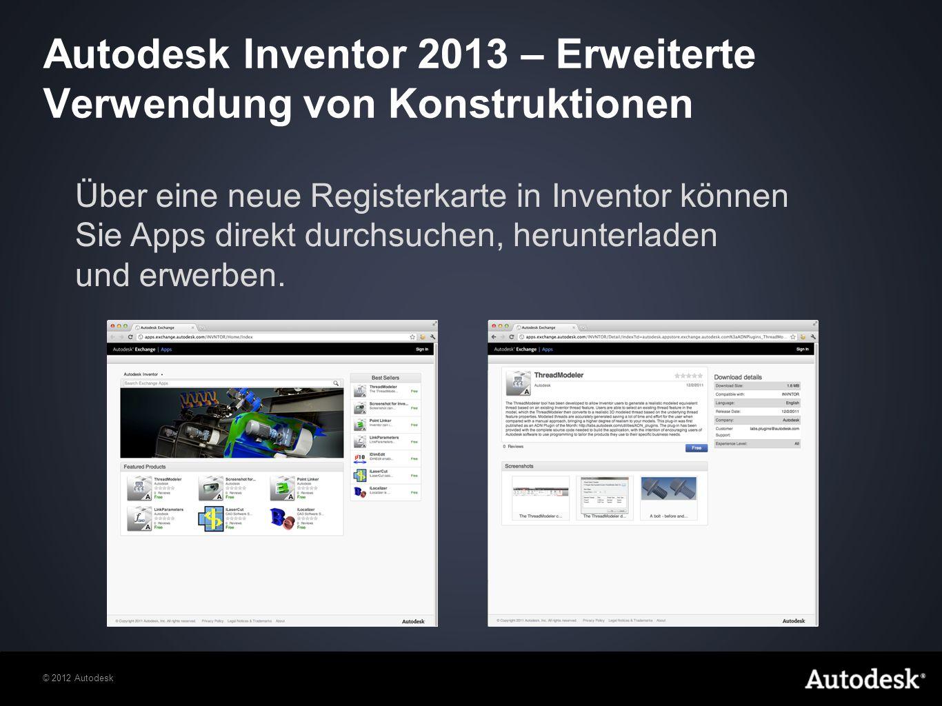 © 2012 Autodesk Über eine neue Registerkarte in Inventor können Sie Apps direkt durchsuchen, herunterladen und erwerben.