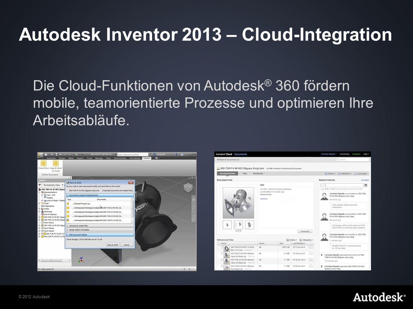 © 2012 Autodesk Die Cloud-Funktionen von Autodesk ® 360 fördern mobile, teamorientierte Prozesse und optimieren Ihre Arbeitsabläufe.