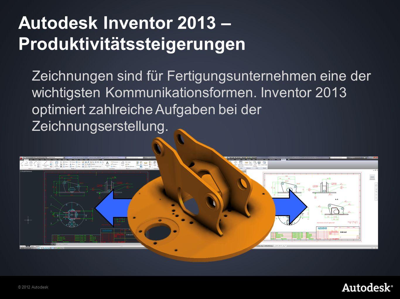 © 2012 Autodesk Zeichnungen sind für Fertigungsunternehmen eine der wichtigsten Kommunikationsformen.