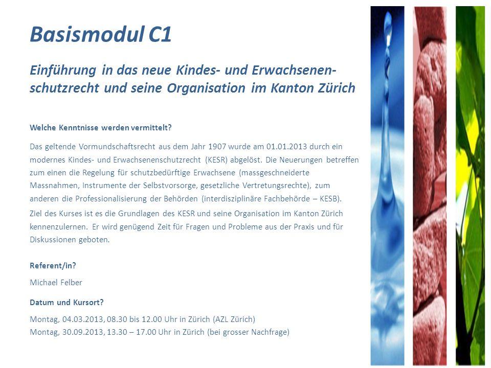 Basismodul C1 Einführung in das neue Kindes- und Erwachsenen- schutzrecht und seine Organisation im Kanton Zürich Welche Kenntnisse werden vermittelt.