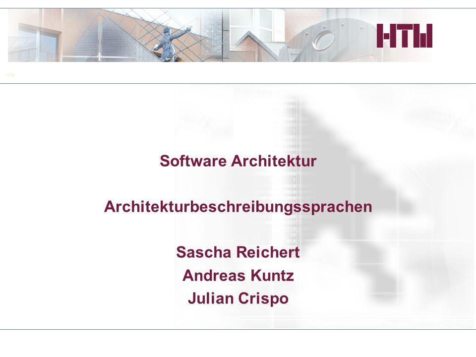 HTW Software Architektur Architekturbeschreibungssprachen Sascha Reichert Andreas Kuntz Julian Crispo