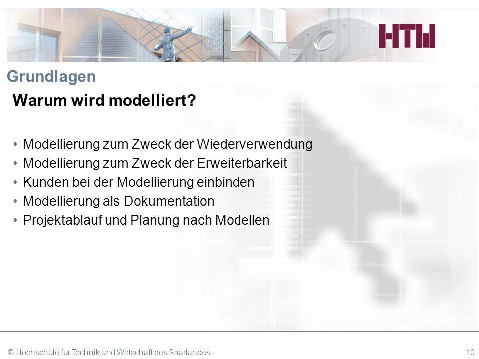 Grundlagen Warum wird modelliert? Modellierung zum Zweck der Wiederverwendung Modellierung zum Zweck der Erweiterbarkeit Kunden bei der Modellierung e