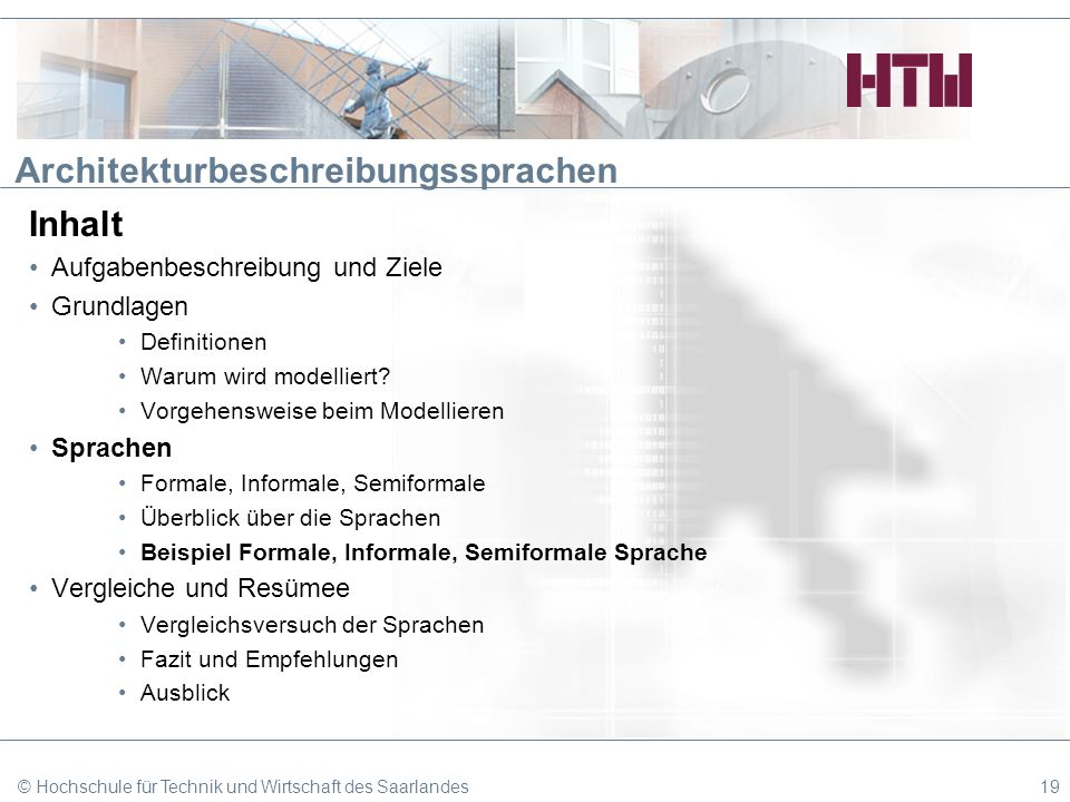 © Hochschule für Technik und Wirtschaft des Saarlandes19 Architekturbeschreibungssprachen Inhalt Aufgabenbeschreibung und Ziele Grundlagen Definitione