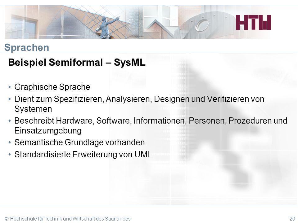 Sprachen Beispiel Semiformal – SysML Graphische Sprache Dient zum Spezifizieren, Analysieren, Designen und Verifizieren von Systemen Beschreibt Hardwa