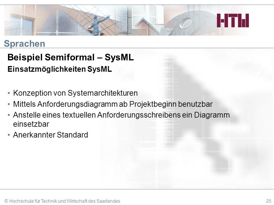 Sprachen Beispiel Semiformal – SysML Einsatzmöglichkeiten SysML Konzeption von Systemarchitekturen Mittels Anforderungsdiagramm ab Projektbeginn benut